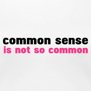 Wit common sense is not so common T-shirts - Vrouwen Premium T-shirt