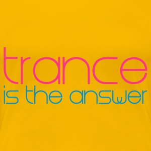 Hellrosa Trance is the Answer T-Shirts - Frauen Premium T-Shirt