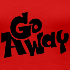 Rot go away T-Shirts - Frauen Premium T-Shirt