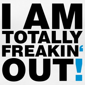 Weiß I am totally freakin' out © T-Shirts - Dame premium T-shirt