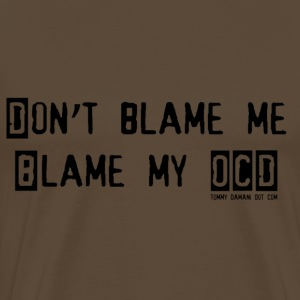 Noble brown Don't Blame Me, Blame My OCD Men's T-Shirts - Men's Premium T-Shirt