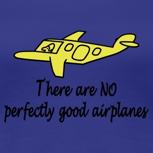 There Are No Perfectly Good Airplanes - Women's Premium T-Shirt