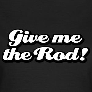 Give me the Rod T-Shirts - Dame-T-shirt