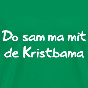 Do sam ma mit de Kristbama T-Shirts - Männer Premium T-Shirt