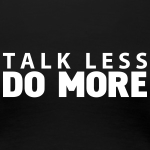 talk less do more T-Shirts - Women's Premium T-Shirt