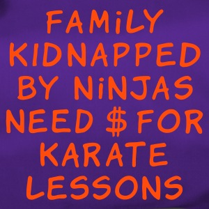 :: family kidnapped by ninjas need dollars for karate lessons :-: - Duffel Bag
