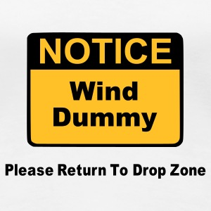Notice Wind Dummy Please Return To Drop Zone - Women's Premium T-Shirt