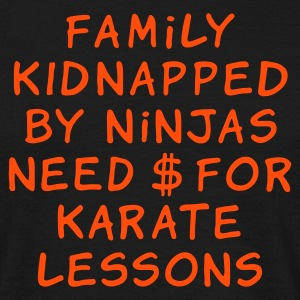 :: family kidnapped by ninjas need dollars for karate lessons :-: - T-shirt herr