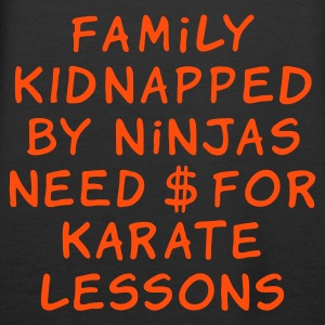 :: family kidnapped by ninjas need dollars for karate lessons :-: - Premiumluvtröja dam