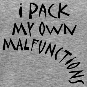 I Pack My Own Malfunctions - Men's Premium T-Shirt