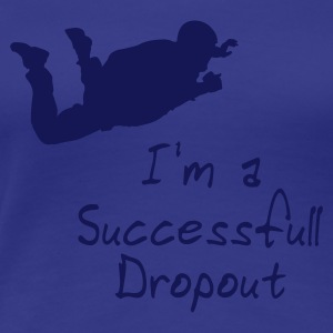 I'm a Successfull Dropout - Women's Premium T-Shirt