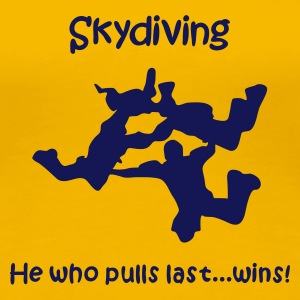 Skydiving He Who Pulls Last...Wins! - Women's Premium T-Shirt