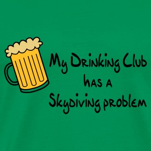 My Drinking Club Has A Skydiving Problem - Men's Premium T-Shirt