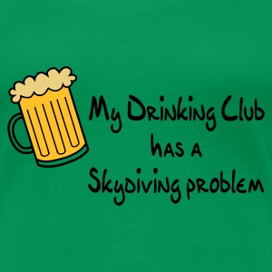 My Drinking Club Has A Skydiving Problem - Women's Premium T-Shirt