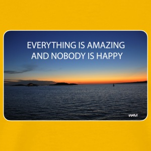 everything is amazing and nobody is happy Camisetas - Camiseta premium hombre