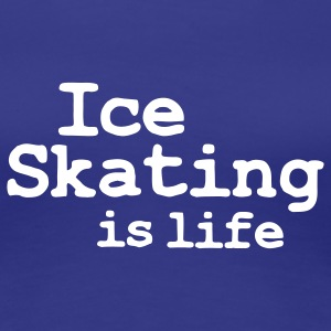 ice skating is life T-Shirts - Women's Premium T-Shirt