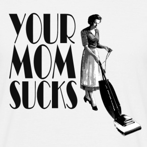 Your mom sucks T-shirts - Mannen T-shirt