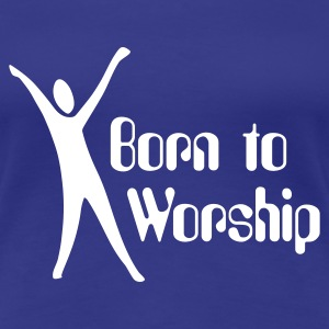 Born to Worship T-Shirts - Frauen Premium T-Shirt