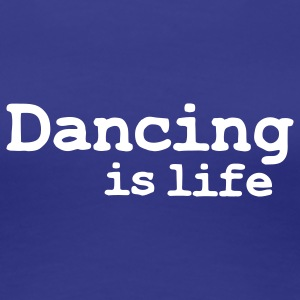 dancing is life T-shirts - T-shirt Premium Femme