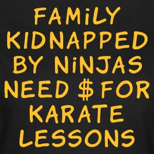 :: family kidnapped by ninjas need dollars for karate lessons :-: - Women's T-Shirt