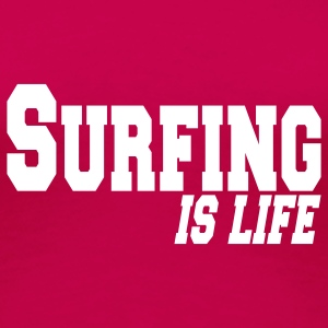 surfing is life T-Shirts - Women's Premium T-Shirt