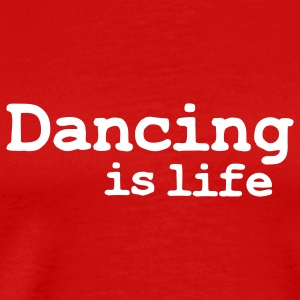 dancing is life T-shirts - T-shirt Premium Homme