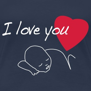 I love you bébé - T-shirt Premium Femme