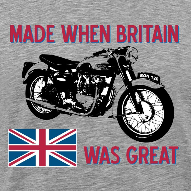 Made when Britain was Great.