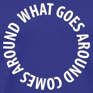 What goes around comes around - Premium T-skjorte for menn