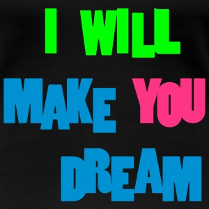 I will make you dream - T-shirt Premium Femme