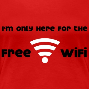I'm only hear for the free Wifi T-Shirts - Women's Premium T-Shirt
