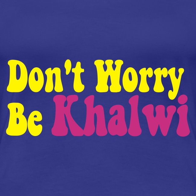 Don't Worry Be Khalwi