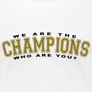 We Are The Champions Who Are You? T-shirts - Dame premium T-shirt