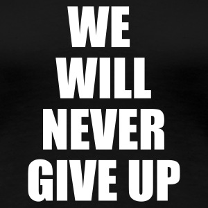 Nero we will never give up T-shirt - Maglietta Premium da donna