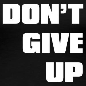 Nero don't give up T-shirt - Maglietta Premium da donna