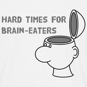 Hard Times for Brain-Eaters T-Shirts - Men's T-Shirt