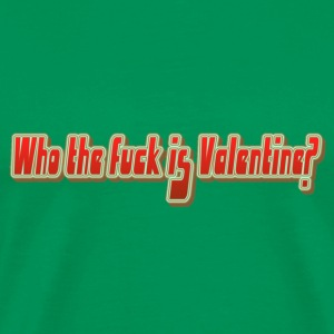 WHO THE FUCK IS VALENTINE - Mannen Premium T-shirt