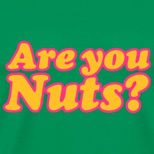 Are you Nuts | Bist Du wahnsinnig T-Shirts - Premium-T-shirt herr