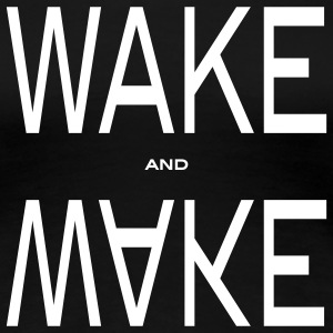 wake and make T-shirts - T-shirt Premium Femme