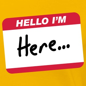 Hello I'm here... - Women's Premium T-Shirt