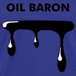 I'm an Oil-Baron! - Men's Premium T-Shirt