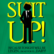 Diseño ~ How I Met Your Mother - suit up! because tonight will be legend... (wait for it)... dary!