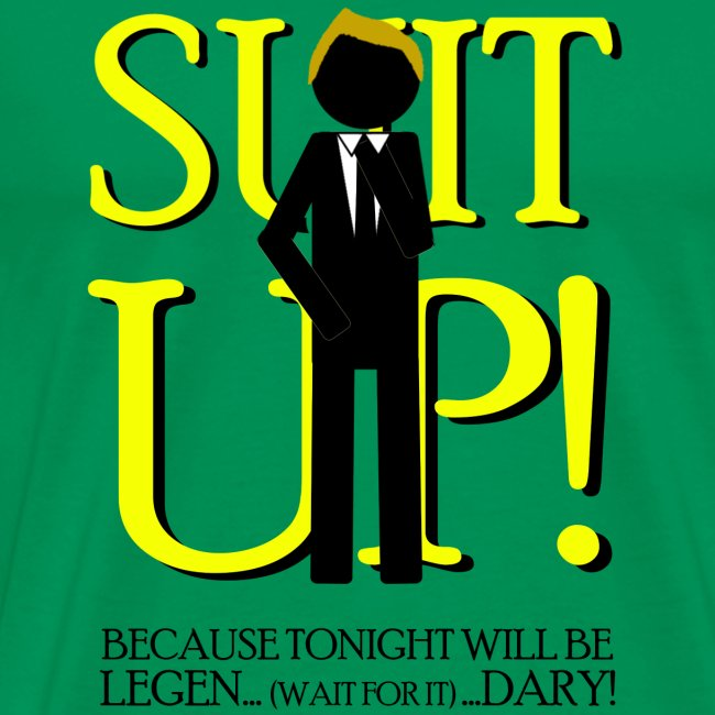 How I Met Your Mother - suit up! because tonight will be legend... (wait for it)... dary!