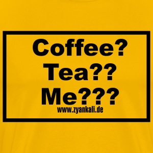 Coffee? Tea? Me??? - Männer Premium T-Shirt
