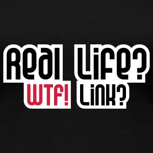 Real Life? T-Shirts - Frauen Premium T-Shirt