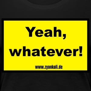 Yeah, whatever - Frauen Premium T-Shirt