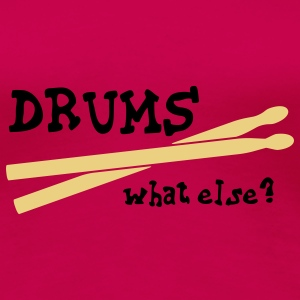 Drums, what else? T-Shirts - Women's Premium T-Shirt
