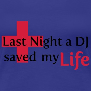 Last Night a DJ Saved My Life T-Shirts - Women's Premium T-Shirt