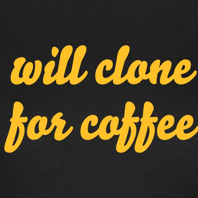 Will Clone for Coffee
