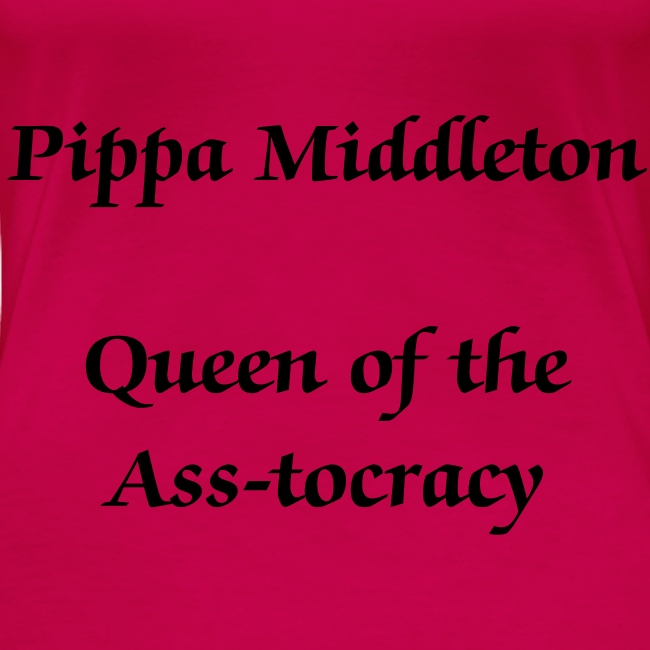 Queen of the Ass-tocracy Female t-shirt